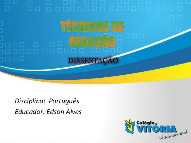 Crateús/CE Disciplina: Português Educador: Edson Alves DISSERTAÇÃO