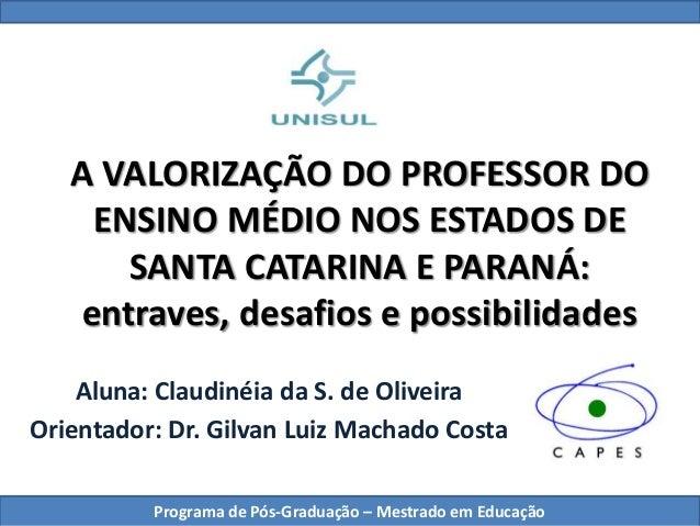 A VALORIZAÇÃO DO PROFESSOR DO ENSINO MÉDIO NOS ESTADOS DE SANTA CATARINA E PARANÁ: entraves, desafios e possibilidades Alu...