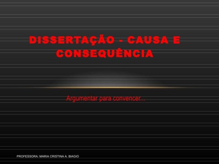 Argumentar para convencer... DISSERTAÇÃO - CAUSA E CONSEQUÊNCIA PROFESSORA: MARIA CRISTINA A. BIAGIO