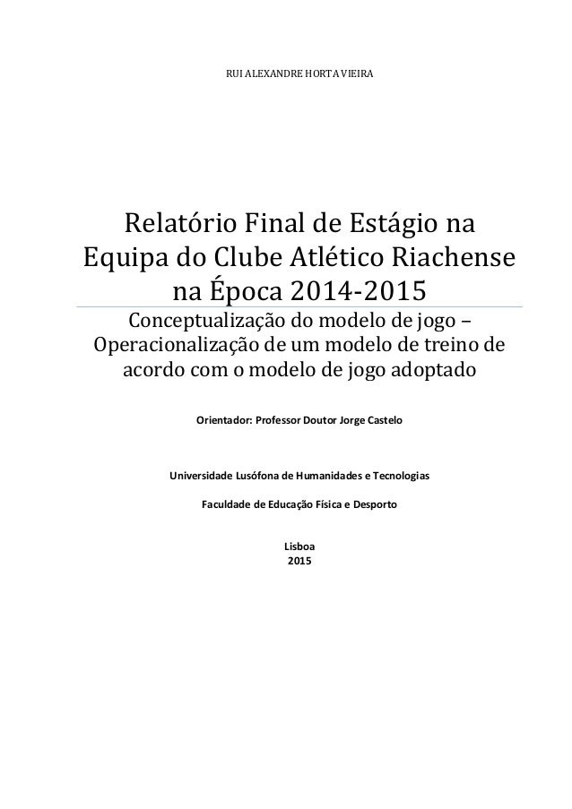 RUI ALEXANDRE HORTA VIEIRA Relatório Final de Estágio na Equipa do Clube Atlético Riachense na Época 2014-2015 Conceptuali...