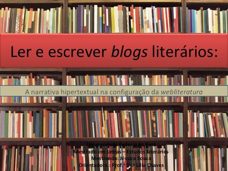 Ler e escrever  blogs  literários: A narrativa hipertextual na configuração da  webliteratura Universidade Federal do Pará...