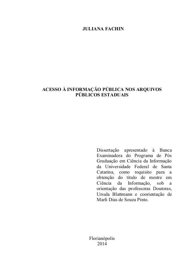 JULIANA FACHIN ACESSO À INFORMAÇÃO PÚBLICA NOS ARQUIVOS PÚBLICOS ESTADUAIS Dissertação apresentado à Banca Examinadora do ...