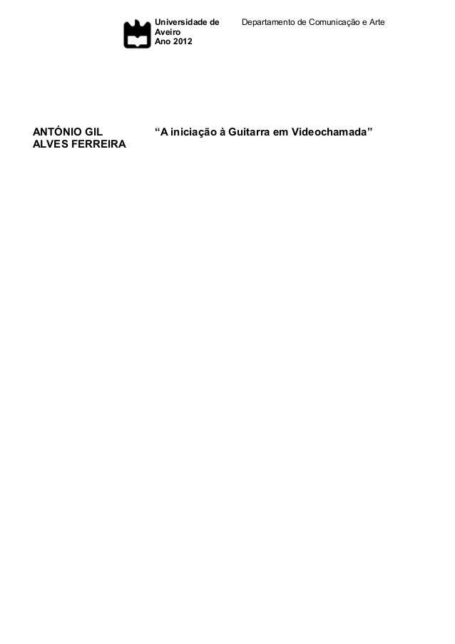 """Universidade de Aveiro Ano 2012  ANTÓNIO GIL ALVES FERREIRA  Departamento de Comunicação e Arte  """"A iniciação à Guitarra e..."""