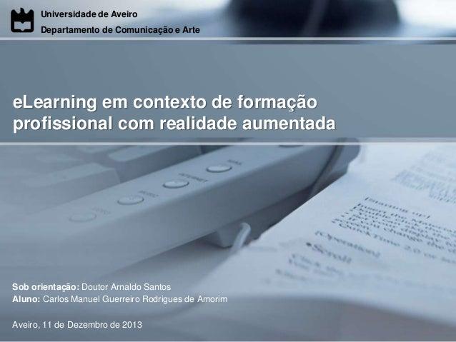 Universidade de Aveiro Departamento de Comunicação e Arte  eLearning em contexto de formação profissional com realidade au...