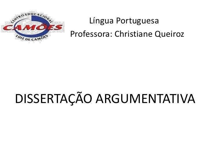 Língua Portuguesa       Professora: Christiane QueirozDISSERTAÇÃO ARGUMENTATIVA