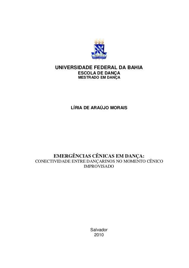 UNIVERSIDADE FEDERAL DA BAHIA ESCOLA DE DANÇA  MESTRADO EM DANÇA  LÍRIA DE ARAÚJO MORAIS  EMERGÊNCIAS CÊNICAS EM DANÇA: CO...