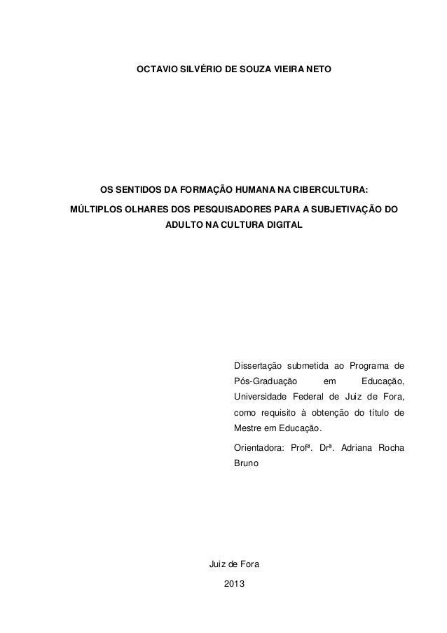 OCTAVIO SILVÉRIO DE SOUZA VIEIRA NETO  OS SENTIDOS DA FORMAÇÃO HUMANA NA CIBERCULTURA:  MÚLTIPLOS OLHARES DOS PESQUISADORE...
