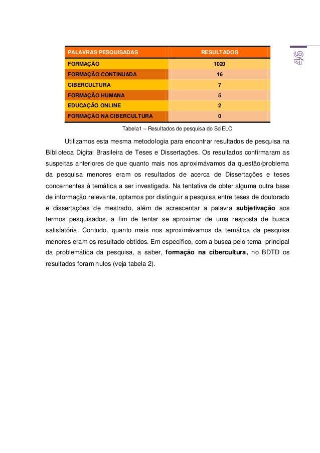 PALAVRAS PESQUISADAS RESULTADOS ANO DISSERTAÇÕES MESTRADO TESES DOUTORADO TOTAL FORMAÇÃO 2007 1325 3778 5103 2008 1447 421...