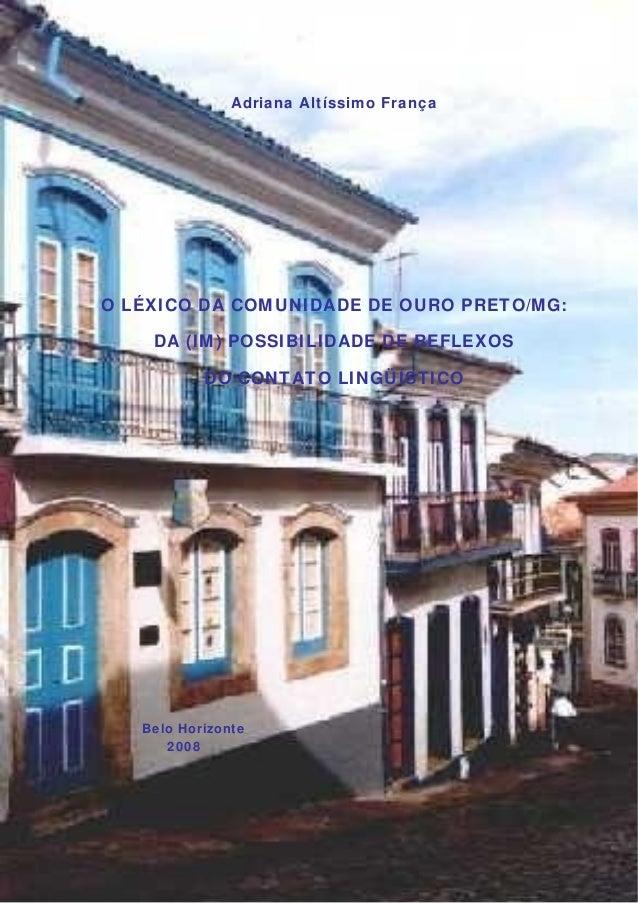 Adriana Altíssimo FrançaO LÉXICO DA COMUNIDADE DE OURO PRETO/MG:DA (IM) POSSIBILIDADE DE REFLEXOSDO CONTATO LINGÜÍSTICOBel...
