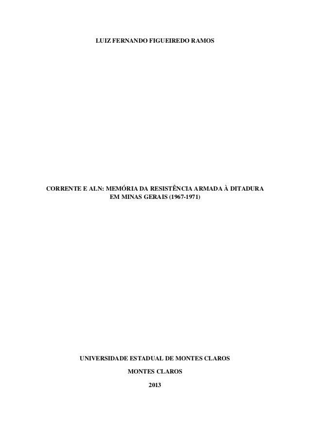 LUIZ FERNANDO FIGUEIREDO RAMOS  CORRENTE E ALN: MEMÓRIA DA RESISTÊNCIA ARMADA À DITADURA EM MINAS GERAIS (1967-1971)  UNIV...