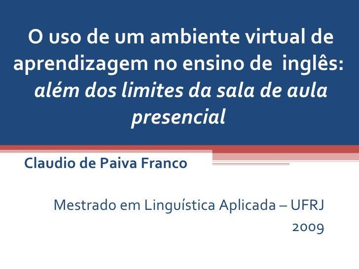 O uso de um ambiente virtual de aprendizagem no ensino de  inglês:  além dos limites da sala de aula presencial  Claudio d...