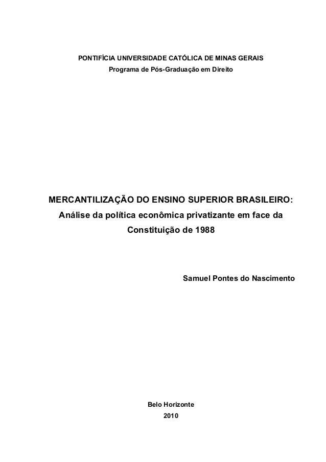 PONTIFÍCIA UNIVERSIDADE CATÓLICA DE MINAS GERAISPrograma de Pós-Graduação em DireitoMERCANTILIZAÇÃO DO ENSINO SUPERIOR BRA...