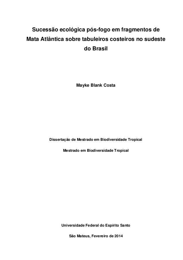 Sucessão ecológica pós-fogo em fragmentos de Mata Atlântica sobre tabuleiros costeiros no sudeste do Brasil Mayke Blank Co...