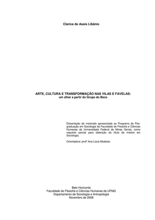 2 Clarice de Assis Libânio ARTE, CULTURA E TRANSFORMAÇÃO NAS VILAS E FAVELAS: um olhar a partir do Grupo do Beco Dissertaç...