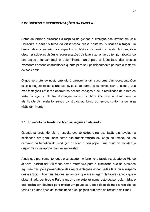 23 3 CONCEITOS E REPRESENTAÇÕES DA FAVELA Antes de iniciar a discussão a respeito da gênese e evolução das favelas em Belo...