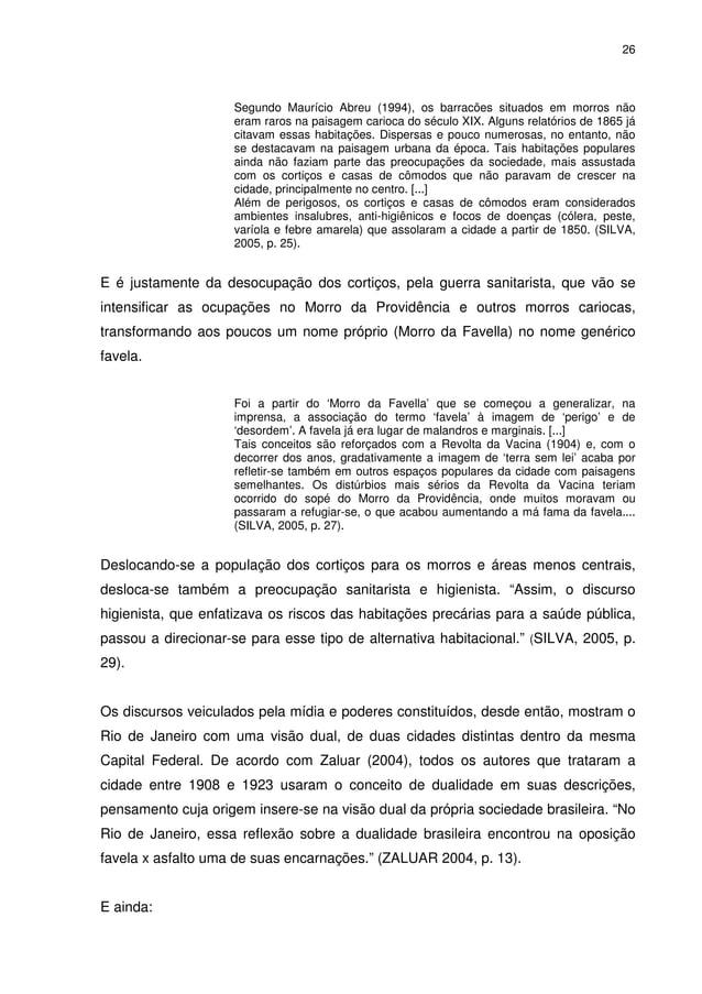26 Segundo Maurício Abreu (1994), os barracões situados em morros não eram raros na paisagem carioca do século XIX. Alguns...