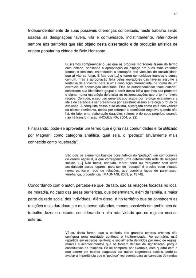 40 Independentemente de suas possíveis diferenças conceituais, neste trabalho serão usadas as designações favela, vila e c...
