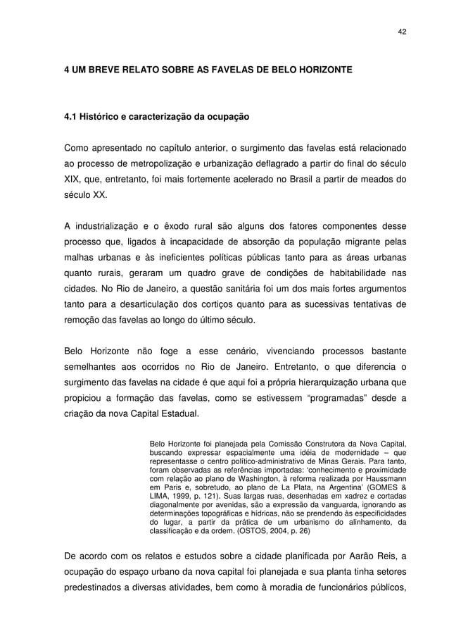 42 4 UM BREVE RELATO SOBRE AS FAVELAS DE BELO HORIZONTE 4.1 Histórico e caracterização da ocupação Como apresentado no cap...