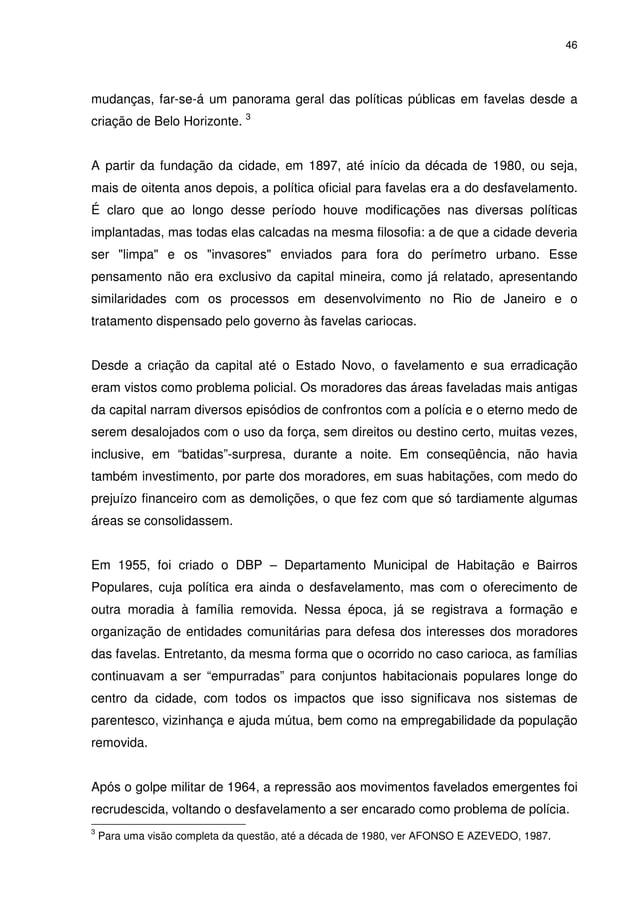46 mudanças, far-se-á um panorama geral das políticas públicas em favelas desde a criação de Belo Horizonte. 3 A partir da...