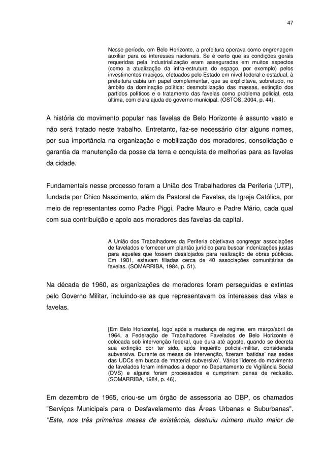 47 Nesse período, em Belo Horizonte, a prefeitura operava como engrenagem auxiliar para os interesses nacionais. Se é cert...