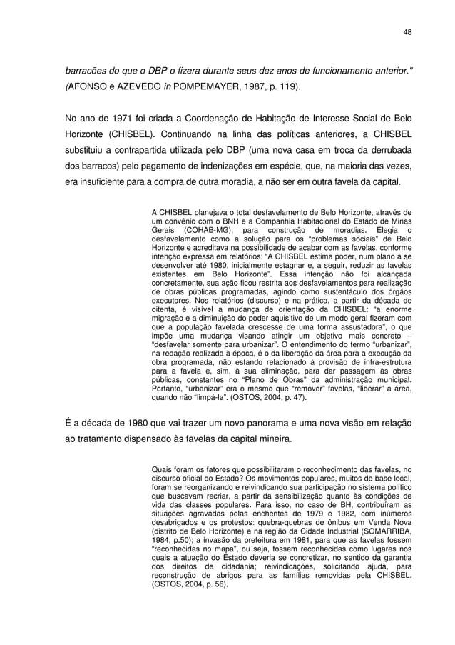 "48 barracões do que o DBP o fizera durante seus dez anos de funcionamento anterior."" (AFONSO e AZEVEDO in POMPEMAYER, 1987..."