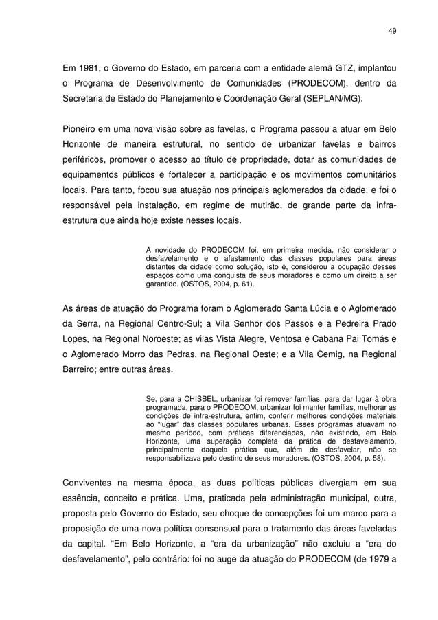 49 Em 1981, o Governo do Estado, em parceria com a entidade alemã GTZ, implantou o Programa de Desenvolvimento de Comunida...