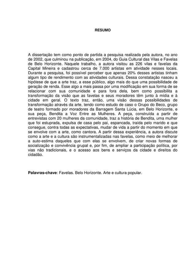 7 RESUMO A dissertação tem como ponto de partida a pesquisa realizada pela autora, no ano de 2002, que culminou na publica...