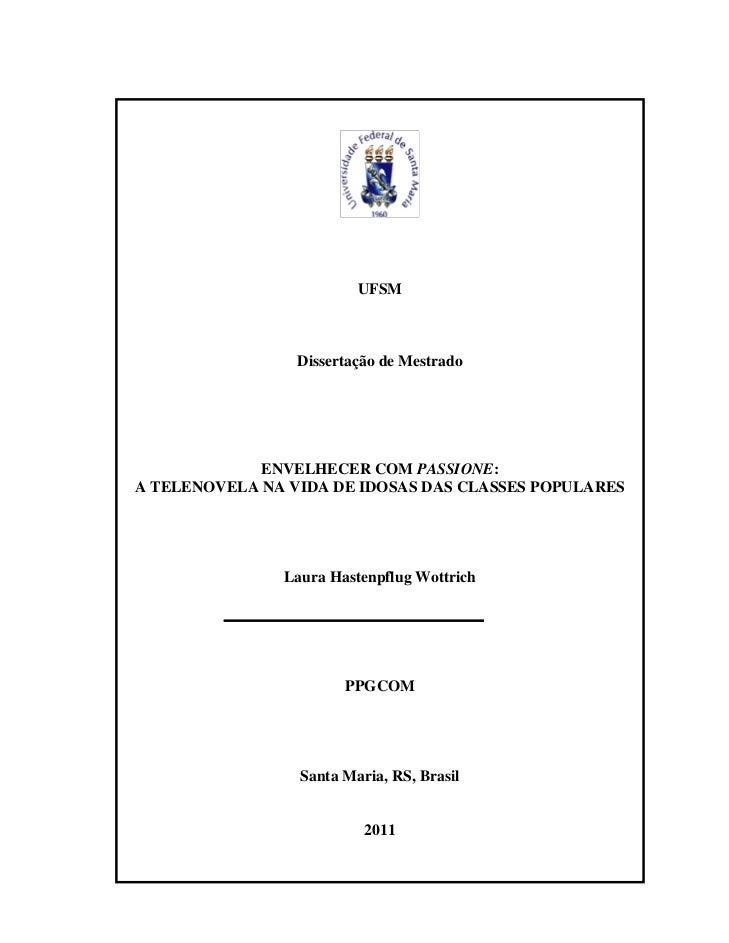 UFSM                 Dissertação de Mestrado             ENVELHECER COM PASSIONE:A TELENOVELA NA VIDA DE IDOSAS DAS CLASSE...