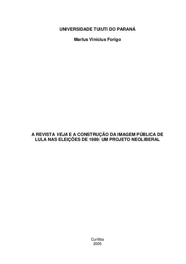 UNIVERSIDADE TUIUTI DO PARANÁMarlus Vinicius ForigoA REVISTA VEJA E A CONSTRUÇÃO DA IMAGEM PÚBLICA DELULA NAS ELEIÇÕES DE ...