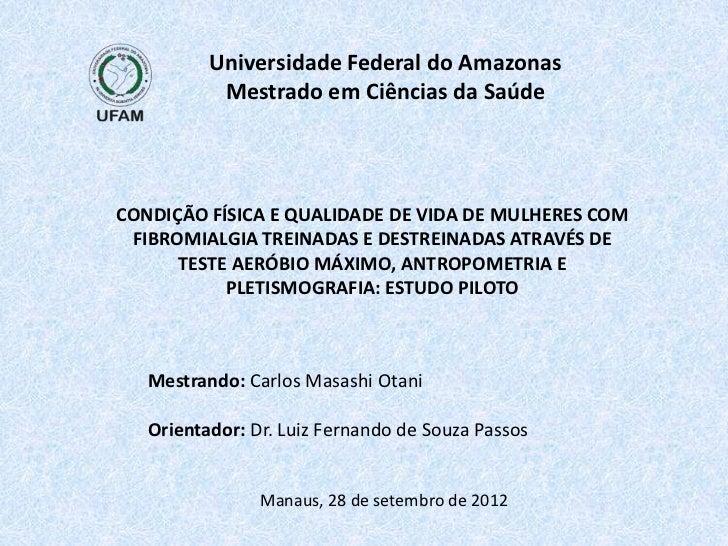 Universidade Federal do Amazonas           Mestrado em Ciências da SaúdeCONDIÇÃO FÍSICA E QUALIDADE DE VIDA DE MULHERES CO...