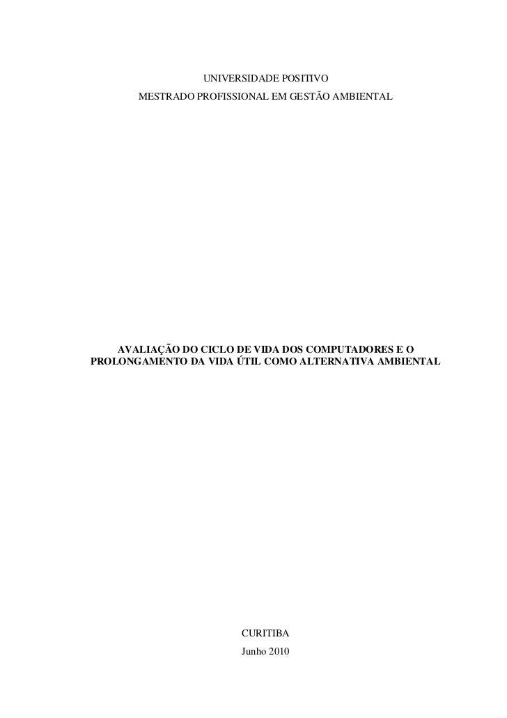 UNIVERSIDADE POSITIVO       MESTRADO PROFISSIONAL EM GESTÃO AMBIENTAL    AVALIAÇÃO DO CICLO DE VIDA DOS COMPUTADORES E OPR...
