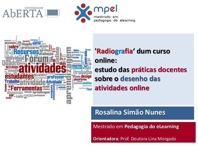'Radiografia' dum curso online: estudo das práticas docentes sobre o desenho das atividades online  Rosalina Simão Nunes M...