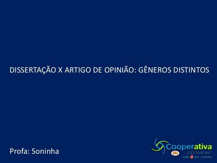 DISSERTAÇÃO X ARTIGO DE OPINIÃO: GÊNEROS DISTINTOS<br />Profa: Soninha<br />