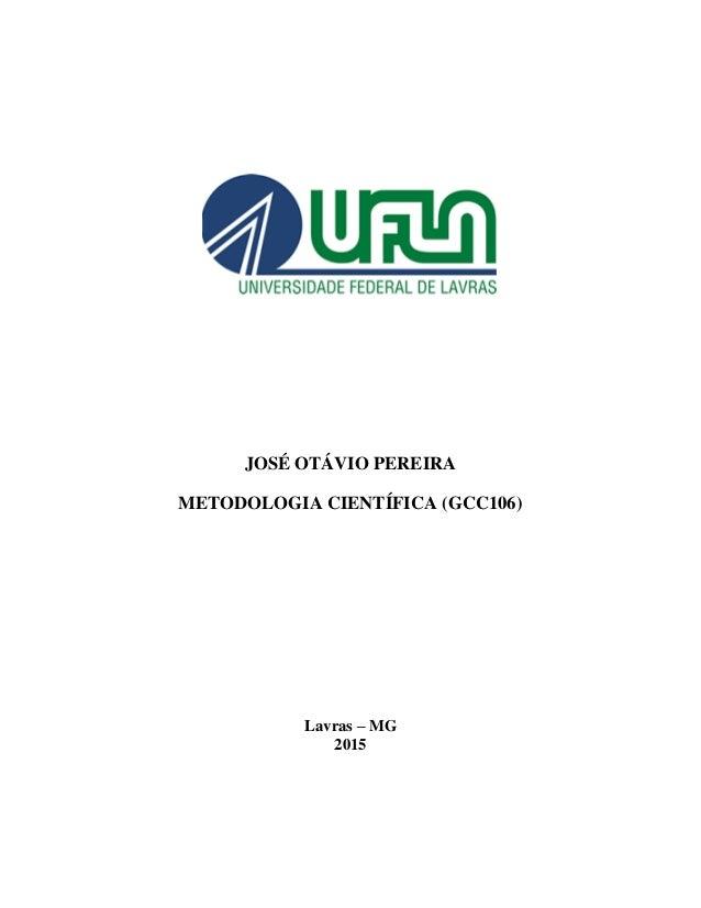 JOSÉ OTÁVIO PEREIRA METODOLOGIA CIENTÍFICA (GCC106) Lavras – MG 2015