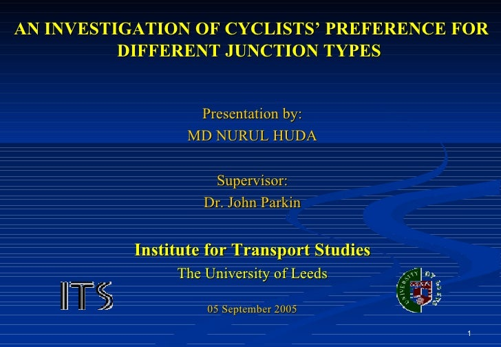 AN INVESTIGATION OF CYCLISTS' PREFERENCE FOR DIFFERENT JUNCTION TYPES   <ul><li>Presentation by: </li></ul><ul><li>MD NURU...