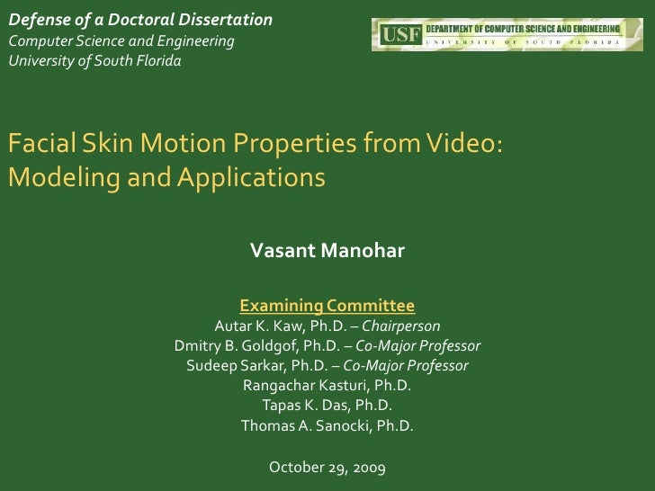 Defense of a Doctoral DissertationComputer Science and EngineeringUniversity of South Florida<br />Facial Skin Motion Prop...