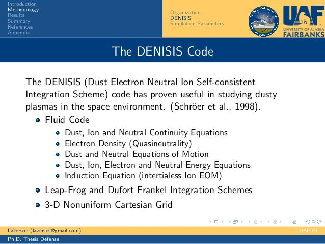 dusty plasma thesis Chapter 1 introduction this thesis is concerned mainly with instability studies on electromagnetic waves in space dusty plasmas described by a generalised distribution function namely, the kappa or bi- lorenztian distribution function in the last few years the field of plasma physics in general and plasma waves.