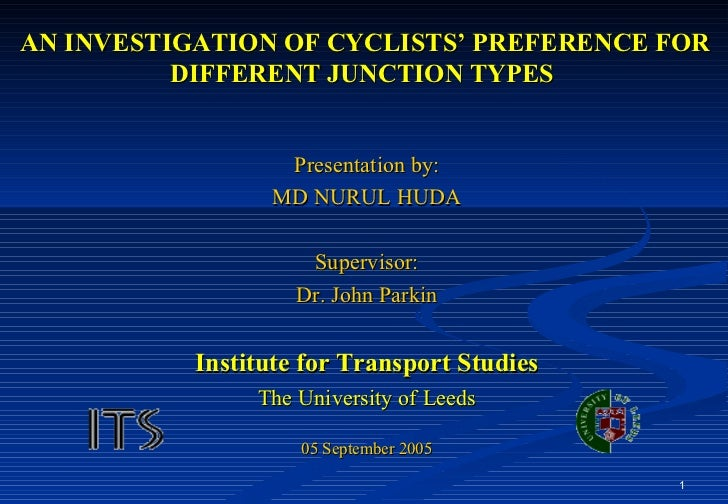 AN INVESTIGATION OF CYCLISTS' PREFERENCE FOR DIFFERENT JUNCTION TYPES   <ul><li>Presentation by: </li></ul><ul><li>MD NURU...