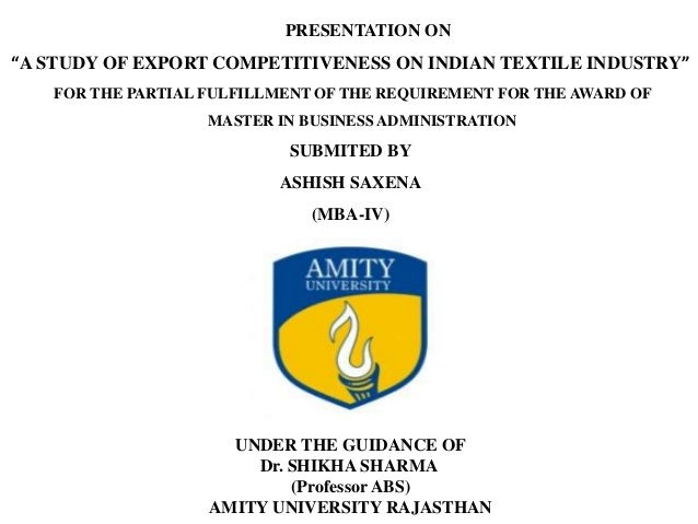 """PRESENTATION ON """"A STUDY OF EXPORT COMPETITIVENESS ON INDIAN TEXTILE INDUSTRY"""" FOR THE PARTIAL FULFILLMENT OF THE REQUIREM..."""