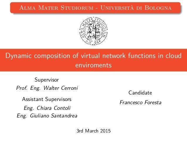 Alma Mater Studiorum - Universit`a di Bologna Dynamic composition of virtual network functions in cloud enviroments Superv...