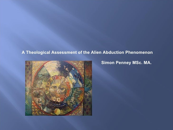 A Theological Assessment of the Alien Abduction Phenomenon Simon Penney MSc. MA.