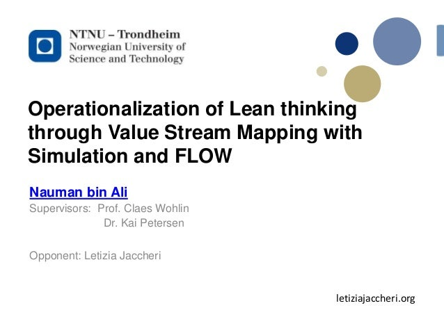 Operationalization of Lean thinking through Value Stream Mapping with Simulation and FLOW Nauman bin Ali Supervisors: Prof...