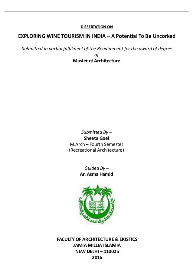 DISSERTATION ON EXPLORING WINE TOURISM IN INDIA – A Potential To Be Uncorked Submitted By – Sheetu Goel M.Arch – Fourth Se...