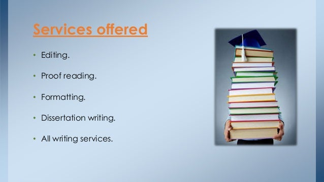 • Editing. • Proof reading. • Formatting. • Dissertation writing. • All writing services. Services offered