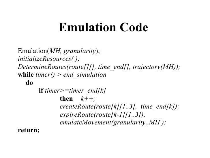 Emulation Code   <ul><li>Emulation( MH, granularity ); </li></ul><ul><li>initializeResources( ); </li></ul><ul><li>Determi...