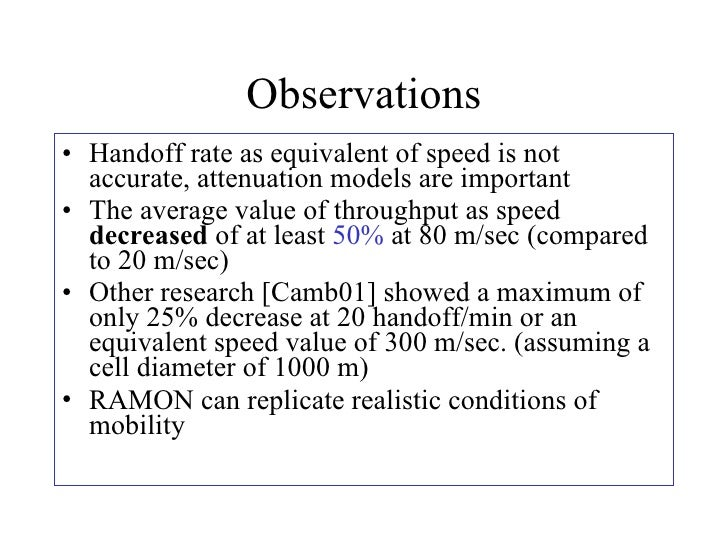 Observations <ul><li>Handoff rate as equivalent of speed is not accurate, attenuation models are important </li></ul><ul><...