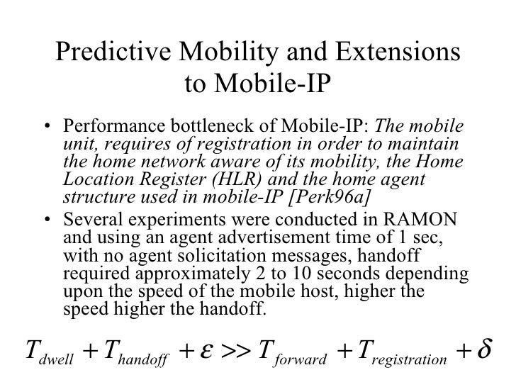 Predictive Mobility and Extensions to Mobile-IP <ul><li>Performance bottleneck of Mobile-IP:  The mobile unit, requires of...