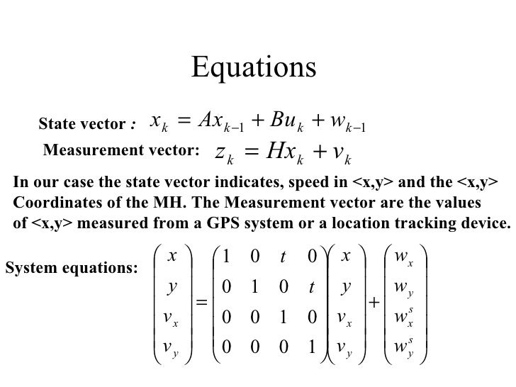 Equations  State vector  : Measurement vector: In our case the state vector indicates, speed in <x,y> and the <x,y> Coordi...
