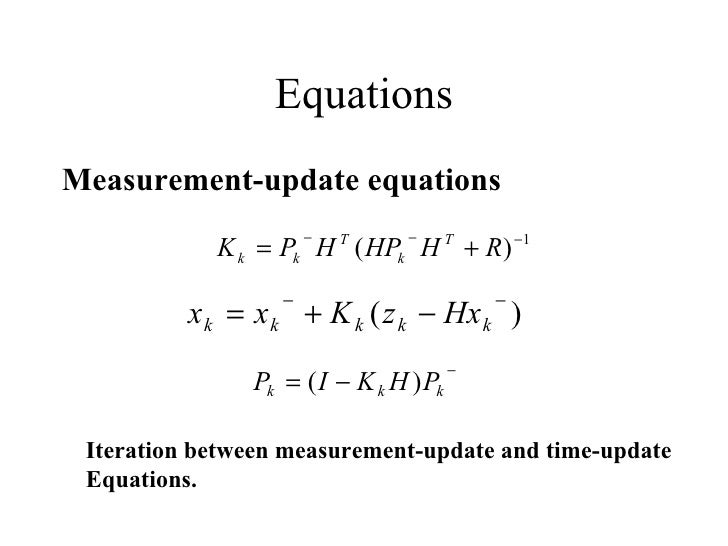 Equations <ul><li>Measurement-update equations </li></ul>Iteration between measurement-update and time-update  Equations.