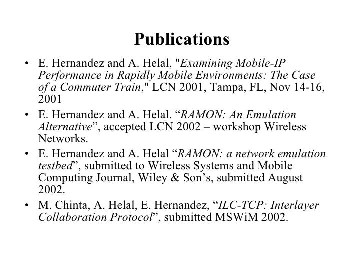 Publications <ul><li>E. Hernandez and A. Helal, &quot; Examining Mobile-IP Performance in Rapidly Mobile Environments: The...